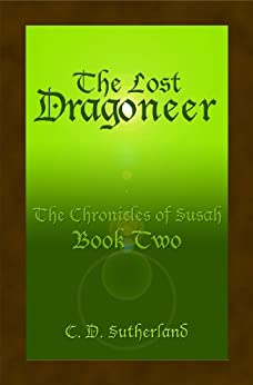 The Lost Dragoneer (The Chronicles of Susah Book 2) by [C. D. SUTHERLAND]