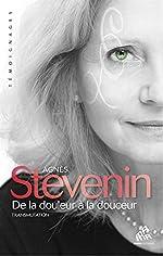 De la douleur à la douceur - Transmutation d'Agnès Stevenin