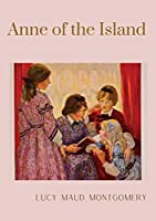 Anne of the Island: The third book in the Anne of Green Gables series, written by Lucy Maud Montgomery about Anne Shirley