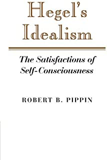 Hegel's Idealism: The Satisfactions of Self-Consciousness by Robert B. Pippin(1989-02-24)