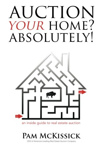 Auction Your Home? Absolutely!: an inside guide to real estate auction