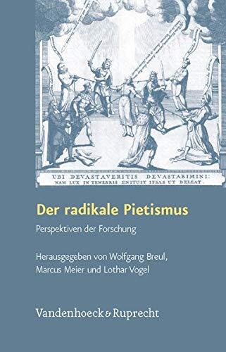 Der radikale Pietismus: Zwischenbilanz und Perspektiven der Forschung (Arbeiten Zur Geschichte Des Pietismus)