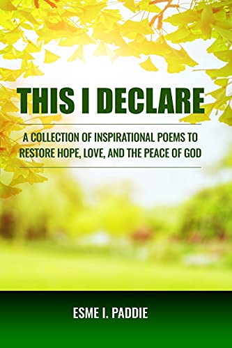 This I Declare: A Collection of Inspirational Poems to Restore Hope, Love, and the Peace of God