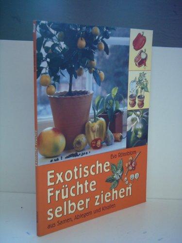 Eva Rönnblom: Exotische Früchte selber ziehen - Aus Samen, Ablegern und Knollen