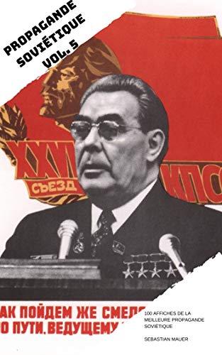 PROPAGANDE SOVIÉTIQUE VOL. 5: 100 AFFICHES DE LA MEILLEURE PROPAGANDE SOVIÉTIQUE