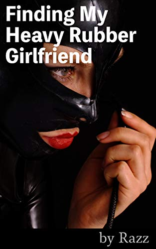 Finding My Heavy Rubber Girlfriend (The Rubber Stories Book 4) (English Edition)