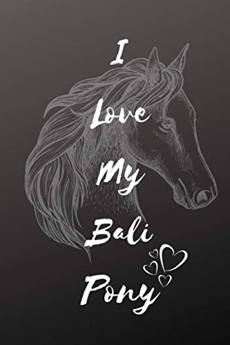 I Love My Bali Pony Notebook: Composition Notebook 6x9' Blank Lined Journal