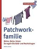 Patchworkfamilie: Meins. Deins. Unser. So regeln Sie Geld- und Rechtsfragen