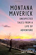 Montana Maverick: Unexpected Tales from a Life of Adventure