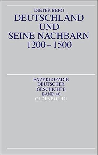 Deutschland und seine Nachbarn 1200-1500 (Enzyklopädie deutscher Geschichte, Band 40)