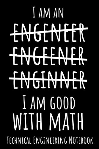 I'm an Engeneer Engeener Enginner I'm Good at Math: Funny Engineering Journal Technical Engineering Notebook Lab Notebook for Chemical Aerospace Civil ... IRL Notebooks 100 Pages 6