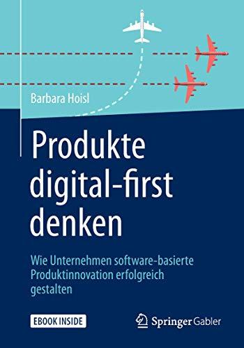 Produkte digital-first denken: Wie Unternehmen software-basierte Produktinnovation erfolgreich gestalten