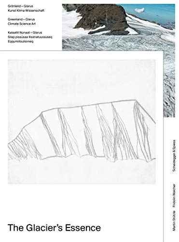 The Glacier\'s Essence: Grönland – Glarus: Kunst, Klima, Wissenschaft