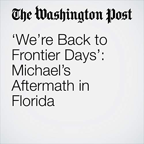 'We're Back to Frontier Days': Michael's Aftermath in Florida copertina