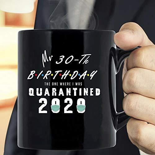Quarantined 30-th Birthday tshirt,My 30 th Brithday the one where i was quarantined 2020 mug,Coffee Mug