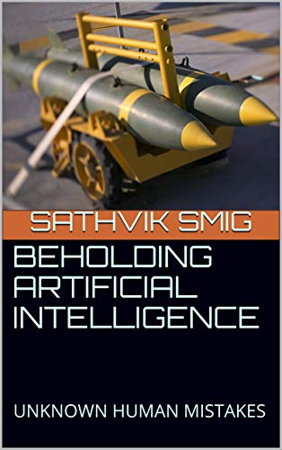BEHOLDING ARTIFICIAL INTELLIGENCE : UNKNOWN HUMAN MISTAKES (SMIG'TECH Book 1) (English Edition)