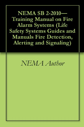 NEMA SB 2-2010—Training Manual on Fire Alarm Systems (Life Safety Systems Guides and Manuals Fire Detection, Alerting and Signaling Book 1)