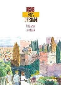 Trois fois Grenade par Benjamin Atanian