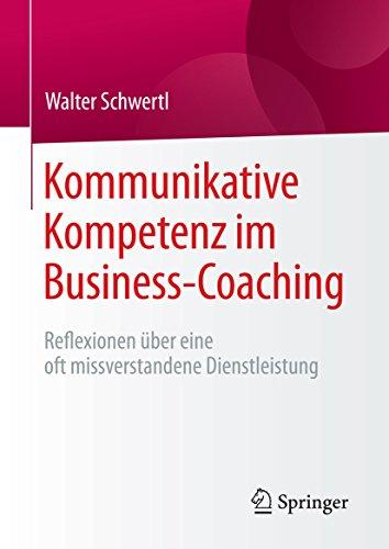 Kommunikative Kompetenz im Business-Coaching: Reflexionen über eine oft missverstandene Dienstleistung