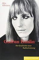 Gudrun Ensslin: Die Geschichte einer Radikalisierung