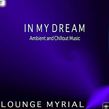In My Dream: Ambient and Chillout Music