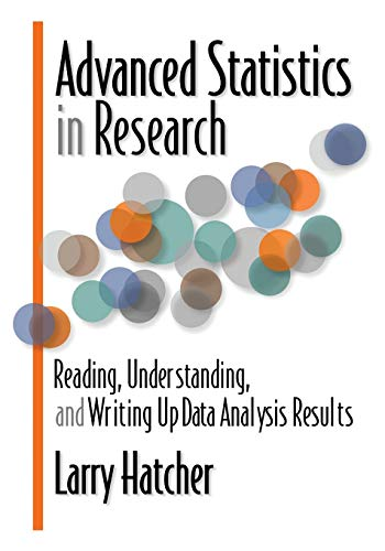 Compare Textbook Prices for Advanced Statistics in Research: Reading, Understanding, and Writing Up Data Analysis Results Illustrated Edition ISBN 9780985867003 by Hatcher, Larry
