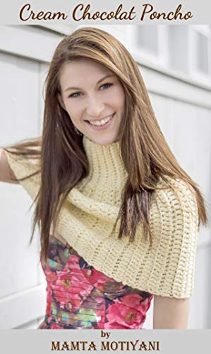 Cream Chocolat | Crochet Poncho Pattern: A Designer & Easy Turtleneck Cape For Romantic Women (English Edition)