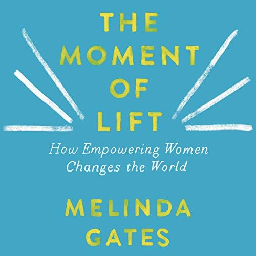 The Moment of Lift     How Empowering Women Changes the World              By:                                                                                                                                 Melinda Gates                               Narrated by:                                                                                                                                 Melinda Gates                      Length: 7 hrs and 56 mins     Not rated yet     Overall 0.0
