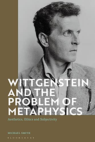 Book Cover for Wittgenstein and the Problem of Metaphysics: Aesthetics, Ethics and Subjectivity