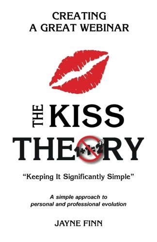 The KISS Theory: Creating A Great Webinar: Keep It Strategically Simple