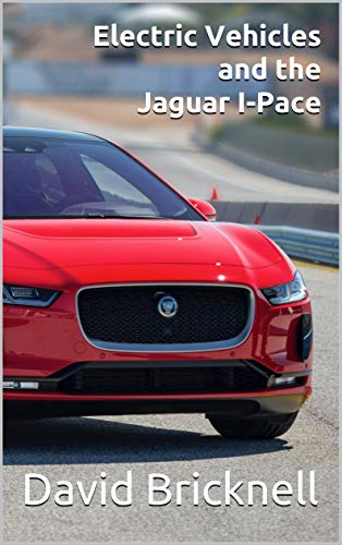 Electric Vehicles and the Jaguar I-Pace (English Edition)