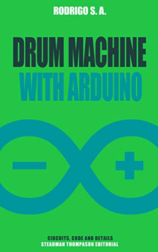 Build a simple drum machine with Arduino: Circuit, code, enclosure and instructions to build your own sequencer drum machine with Arduino Uno and Mozzi (English Edition)
