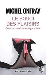 Le souci des plaisirs - Construction d'une érotique solaire de Michel Onfray