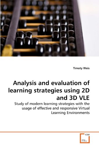 Analysis and evaluation of learning strategies using 2D and 3D VLE: Study of modern learning strategies with the usage of effective and responsive Virtual Learning Environments