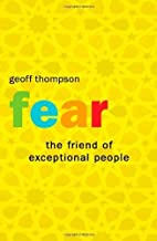 Fear: The Friend of Exceptional People by Geoff Thompson (2007) Paperback