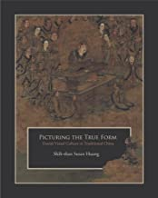 Picturing the True Form: Daoist Visual Culture in Traditional China (Harvard East Asian Monographs)