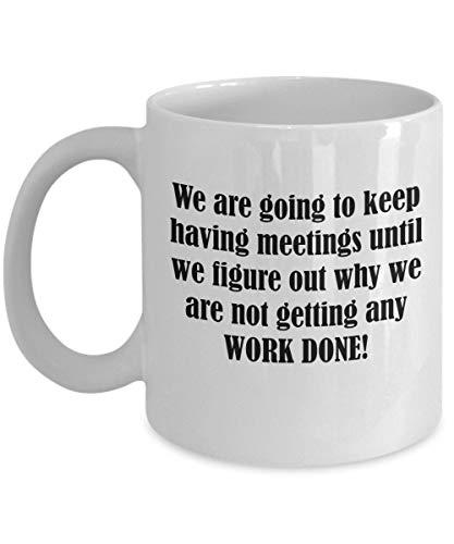 Grappig werk koffiemok bijeenkomsten we gaan om vergaderingen te houden totdat we erachter komen waarom we geen werk gedaan krijgen