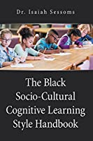 The Black Socio-Cultural Cognitive Learning Style Handbook