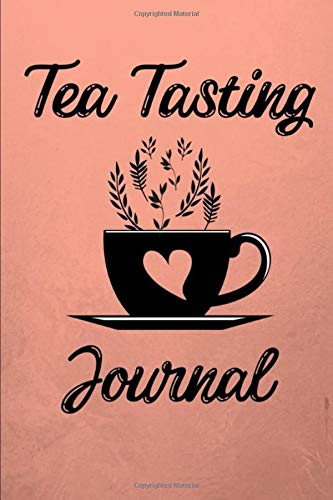 Tea Tasting Journal: For Tea Enthusiasts and Tea Lovers, Notebook to write...