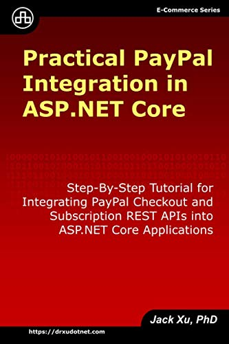 Practical PayPal Integration in ASP.NET Core: Step-By-Step Tutorial for Integrating PayPal Checkout and Subscription REST APIs into ASP.NET Core Applications (e-Commerce, Band 1)