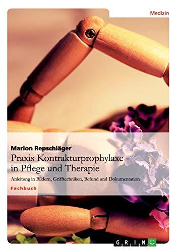Praxis Kontrakturprophylaxe in Pflege und Therapie: Anleitung in Bildern, Grifftechniken, Befund und Dokumentation