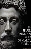 The Selfless Mind And Stoicism Of Marcus Aurelius