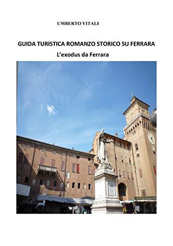 Guida turistica romanzo storico su Ferrara: L'exodus da Ferrara