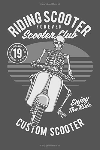 Riding Scooter Forever - Scooter Club -Riding Scooter Forever - Scooter Club 19 - Enjoy The Ride - Custom Scooter: Blanko Journal for Notes, Thoughts, ... Lists to do, Planning  (6x9 inches) Notebook