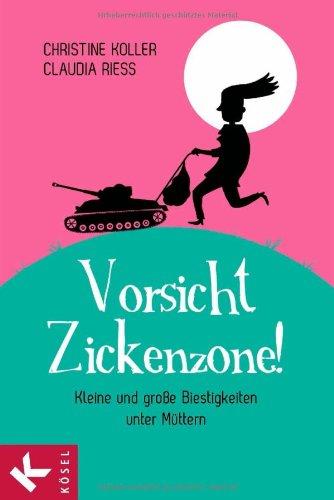Vorsicht, Zickenzone!: Kleine und große Biestigkeiten unter Müttern