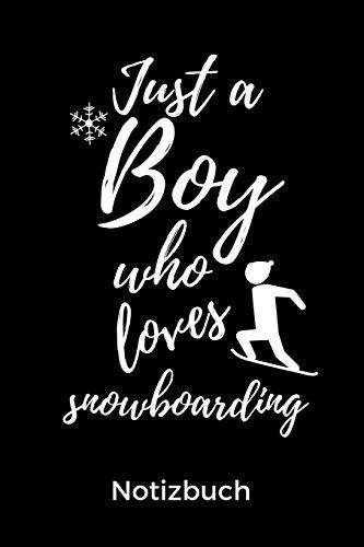 JUST A BOY WHO LOVES SNOWBOARDING NOTIZBUCH: A5 Notizbuch KALENDER Geschenk für Snowboarder | Snowboard | Training | Geschenkidee | Wintersport | Schönes Buch | Journal | Kalender | Terminplaner