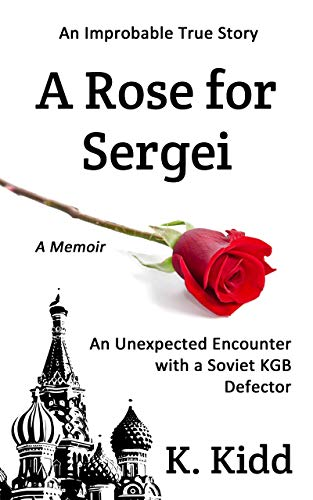 A Rose for Sergei: An Unexpected Encounter with a Soviet KGB Defector