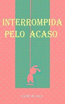Interrompida pelo acaso (Portuguese Edition) by [Sadie  Bickle]