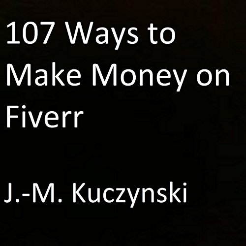 107 Ways to Make Money on Fiverr audiobook cover art
