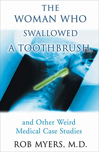 The Woman Who Swallowed a Toothbrush: And Other Bizarre Medical Cases